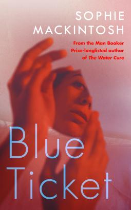 Blue Ticket Sophie Mackintosh